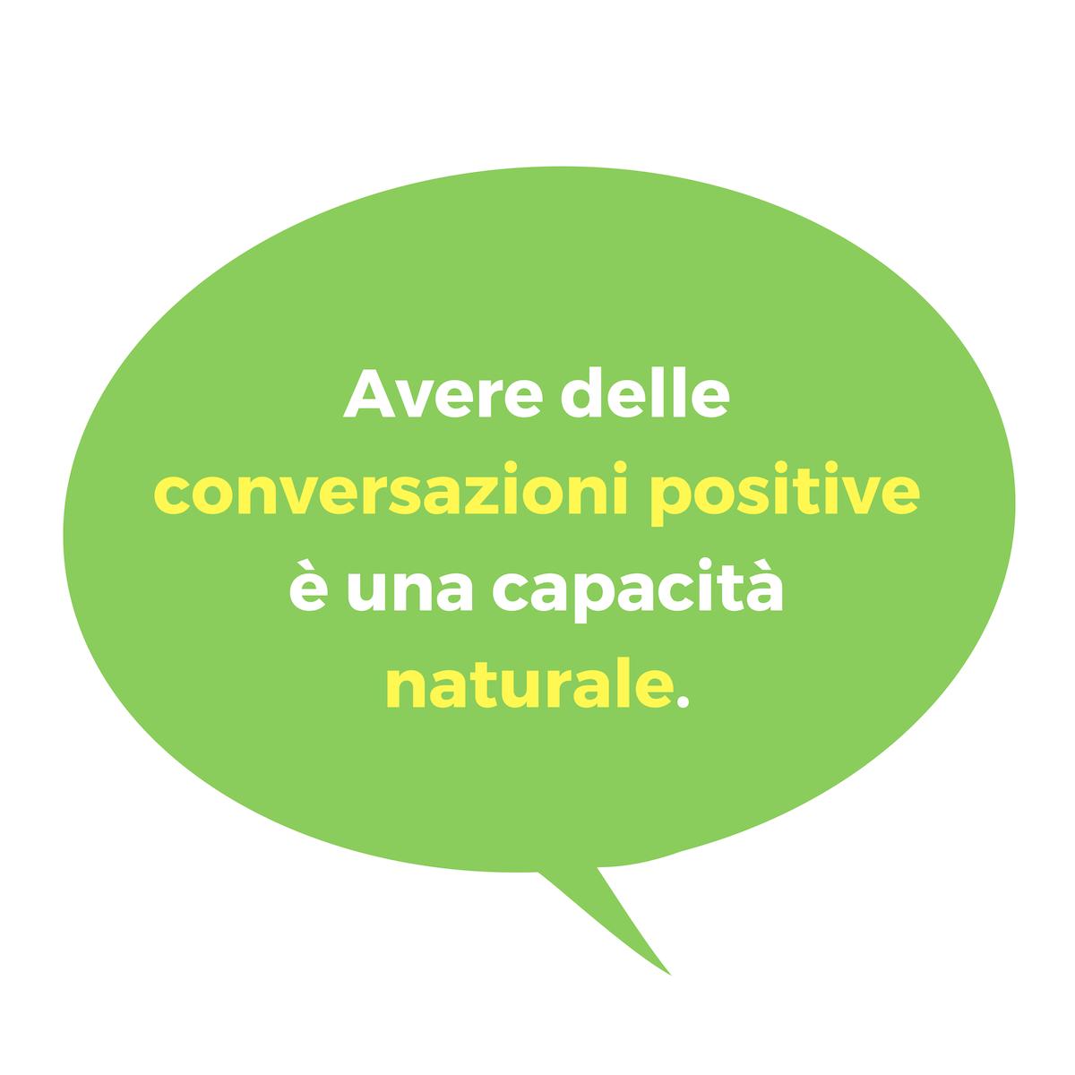 Avere delle conversazioni positive è una capacità naturale.